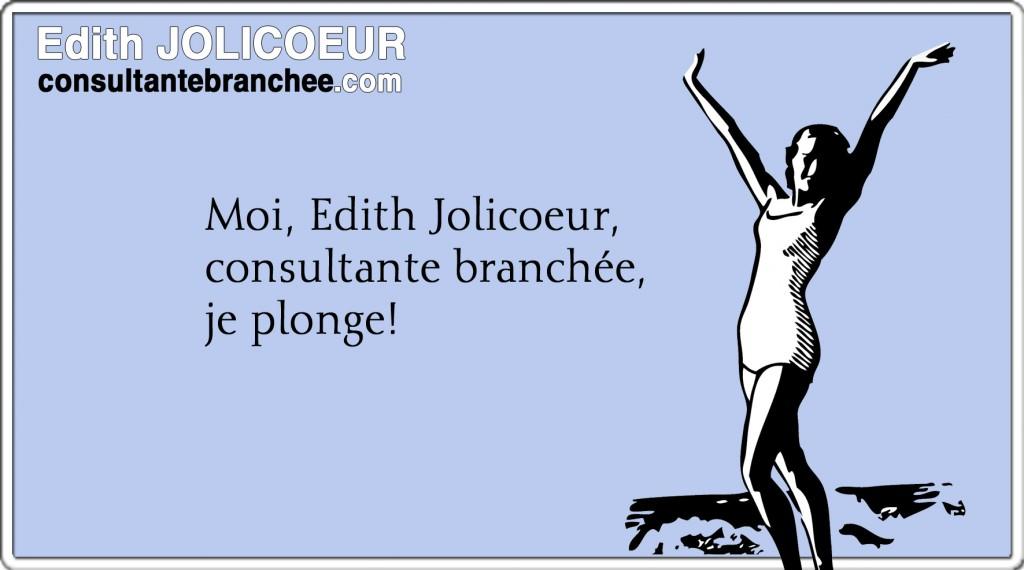 Moi, Edith Jolicoeur, consultante branchée, je plonge!