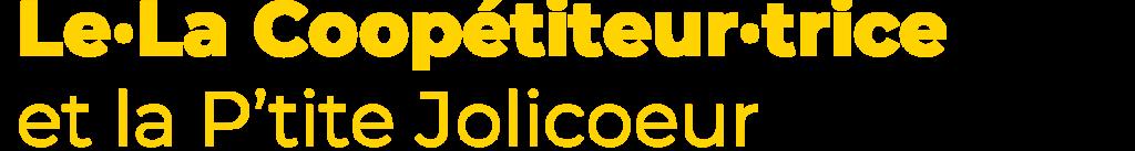 Le·La coopetiteur·trice et la p'tite jolicoeur
